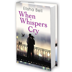 When Whispers Cry by Elisha Bell